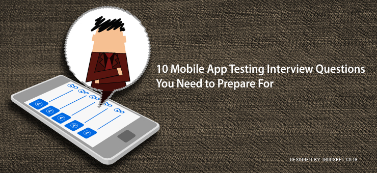 10 Mobile App Testing Interview Questions You Need to Prepare For