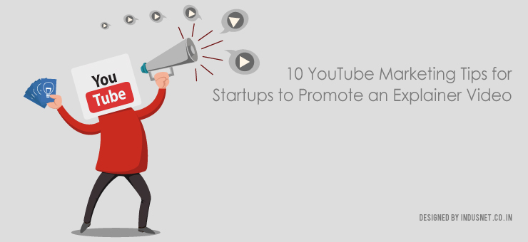 10 YouTube Marketing Tips for Startups to Promote an Explainer Video