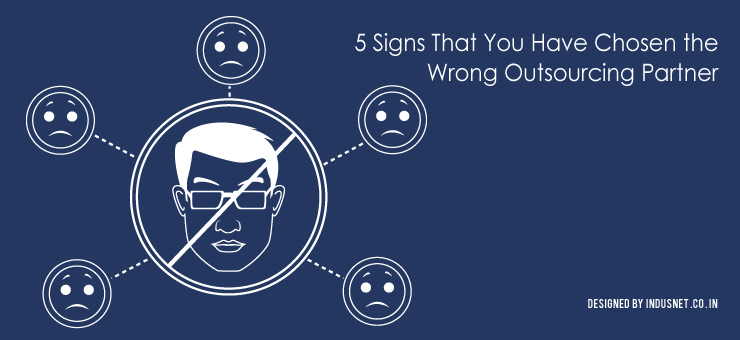 5 Signs That You Have Chosen the Wrong Outsourcing Partner