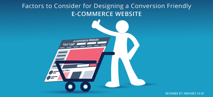 Factors to Consider for Designing a Conversion Friendly e-commerce Website
