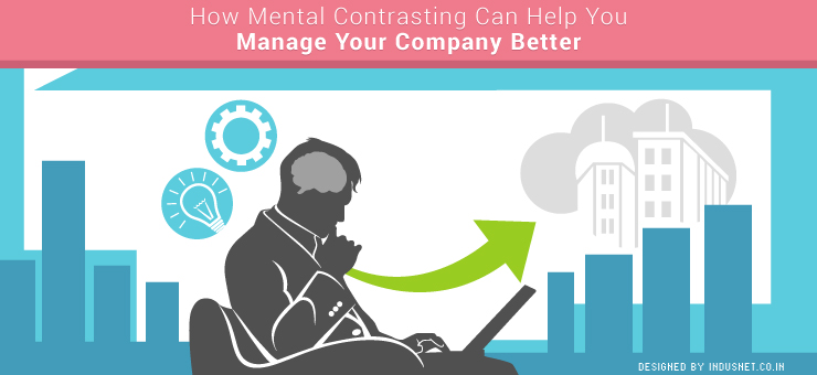 How Mental Contrasting Can Help You Manage Your Company Better
