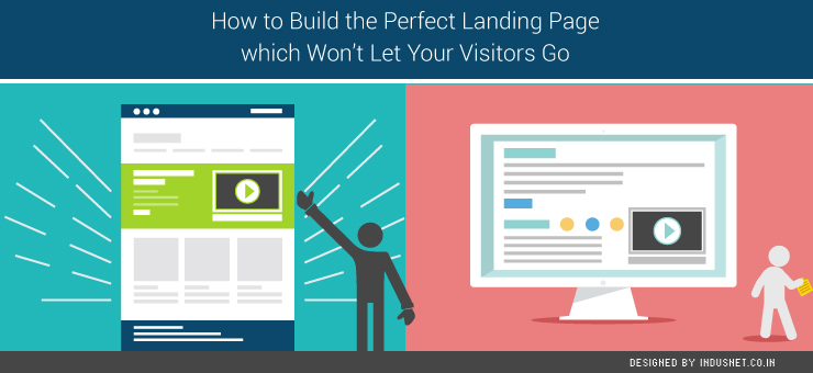 How to Build the Perfect Landing Page which Won't Let Your Visitors Go