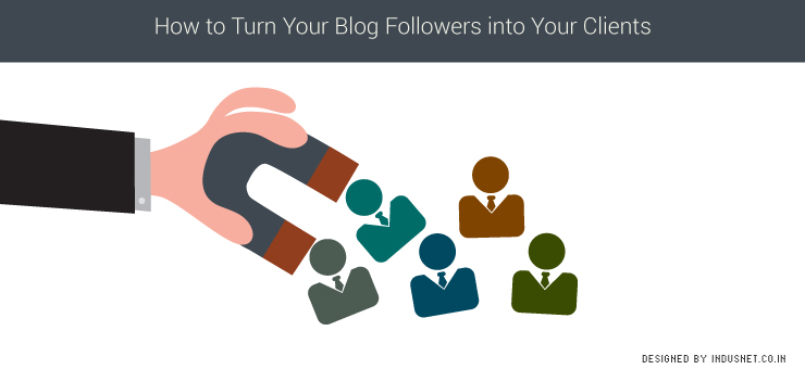 How to Turn Your Blog Followers into Your Clients