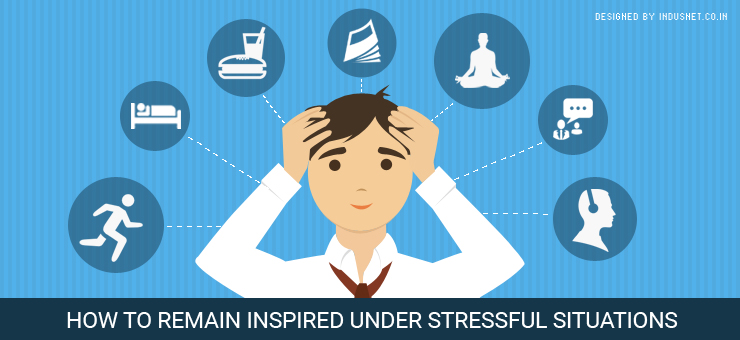 How to Remain Inspired Under Stressful Situations